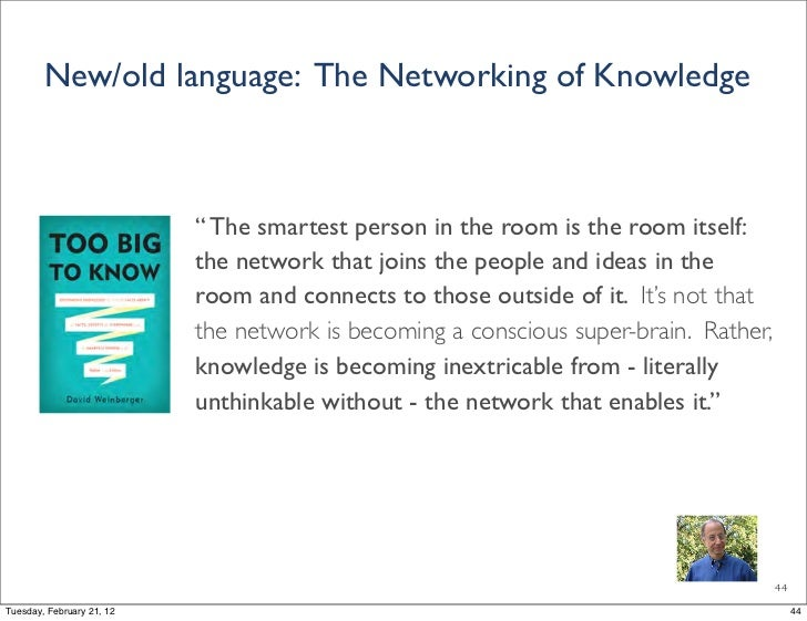 """New/old language: The Networking of Knowledge                           """" The smartest person in the room is the room itse..."""