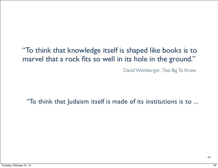 """""""To think that knowledge itself is shaped like books is to                marvel that a rock fits so well in its hole in th..."""