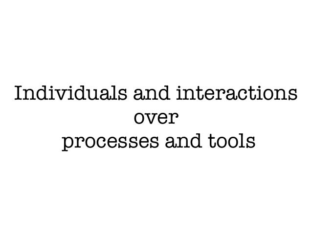 Individuals and interactions  processes and tools