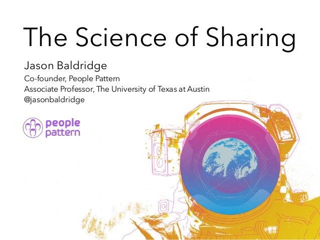 The Science of Sharing Jason Baldridge Co-founder, People Pattern Associate Professor, The University of Texas at Austin @...