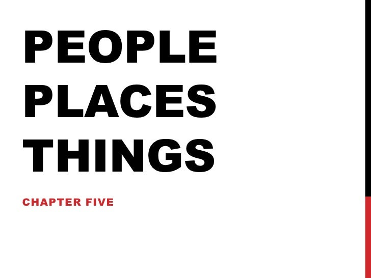 People PlacesThings<br />Chapter five<br />