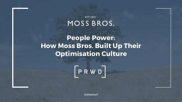 People Power: How Moss Bros. Built Up Their Optimisation Culture #CROelite17