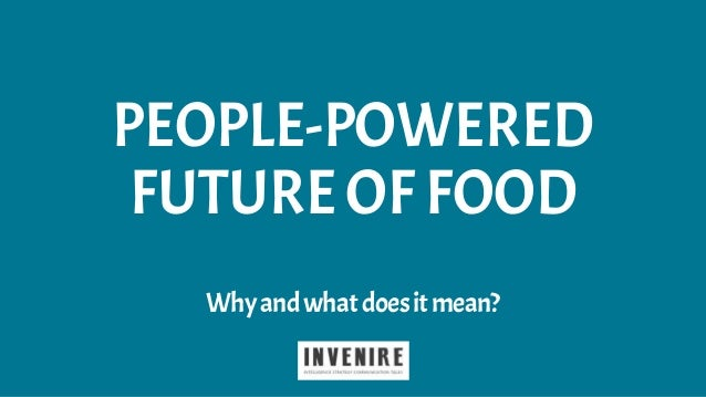 Whyandwhatdoesitmean? PEOPLE-POWERED FUTURE OF FOOD