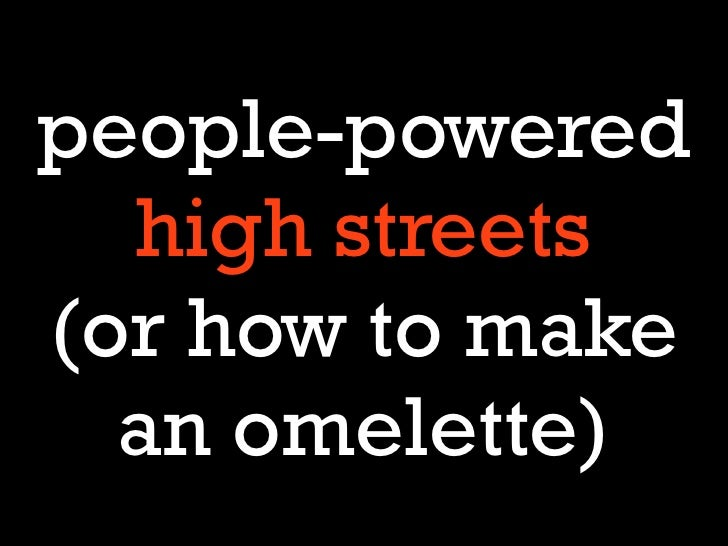 people-powered  high streets(or how to make  an omelette)