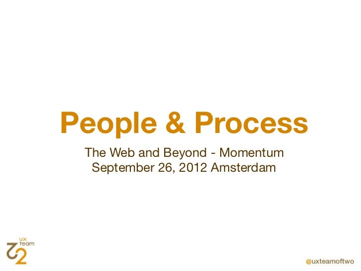 People & Process The Web and Beyond - Momentum  September 26, 2012 Amsterdam