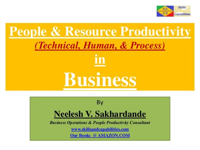 People & Resource Productivity (Technical, Human, & Process)  in  Business By  Neelesh V. Sakhardande Business Operations ...