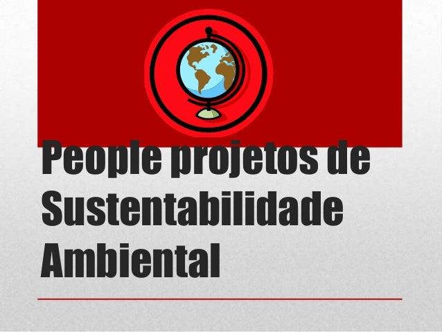 People projetos de Sustentabilidade Ambiental