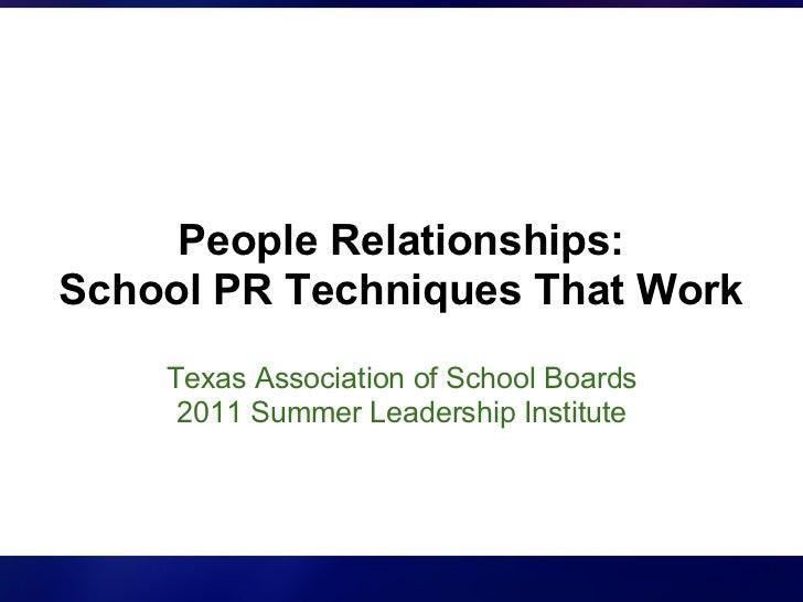 People Relationships:School PR Techniques That Work    Texas Association of School Boards     2011 Summer Leadership Insti...