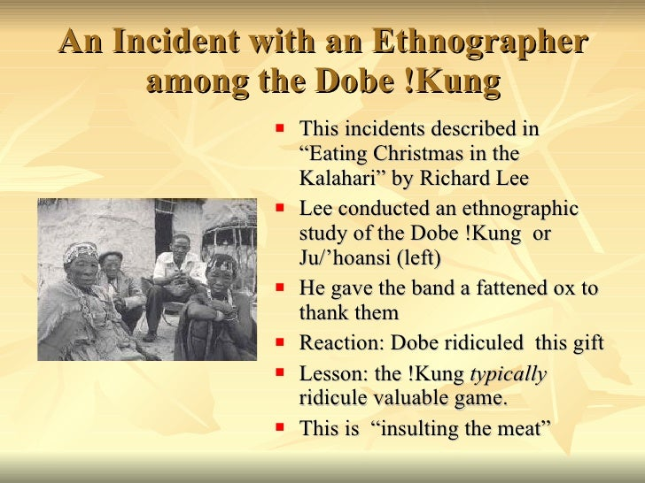 eating christmas with the kalahari Eating christmas in the kalahari eating christmas in the kalahari is an intriguing article written by richard borshay lee in the article, lee tells of his time working as an anthropologist in the kalahari and studying the hunting and gathering subsistence economy of the kung bushmen.