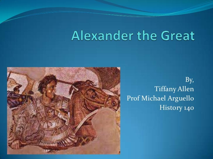 Alexander the Great<br />By,<br />Tiffany Allen<br />Prof Michael Arguello<br />History 140<br />