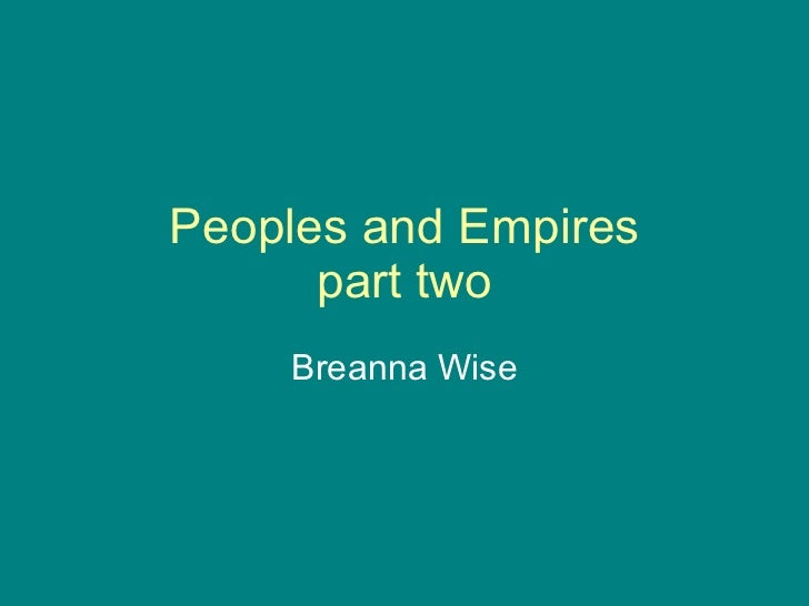 Peoples and Empires part two Breanna Wise