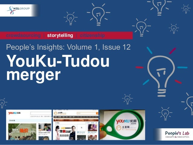 crowdsourcing | storytelling | citizenshipPeople's Insights: Volume 1, Issue 12YouKu-Tudoumerger
