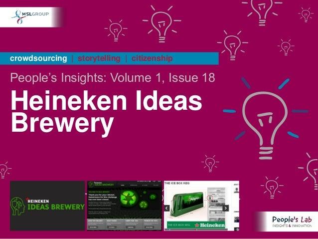 crowdsourcing | storytelling | citizenshipPeople's Insights: Volume 1, Issue 18Heineken IdeasBrewery