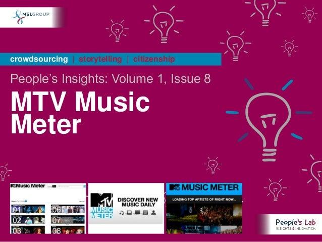 crowdsourcing | storytelling | citizenshipPeople's Insights: Volume 1, Issue 8MTV MusicMeter