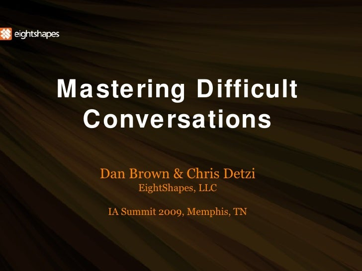 Mastering Difficult Conversations <ul><li>Dan Brown & Chris Detzi </li></ul><ul><li>EightShapes, LLC </li></ul><ul><li>IA ...