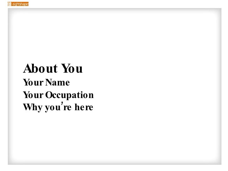 <ul><li>About You </li></ul><ul><ul><li>Your Name </li></ul></ul><ul><ul><li>Your Occupation </li></ul></ul><ul><ul><li>Wh...
