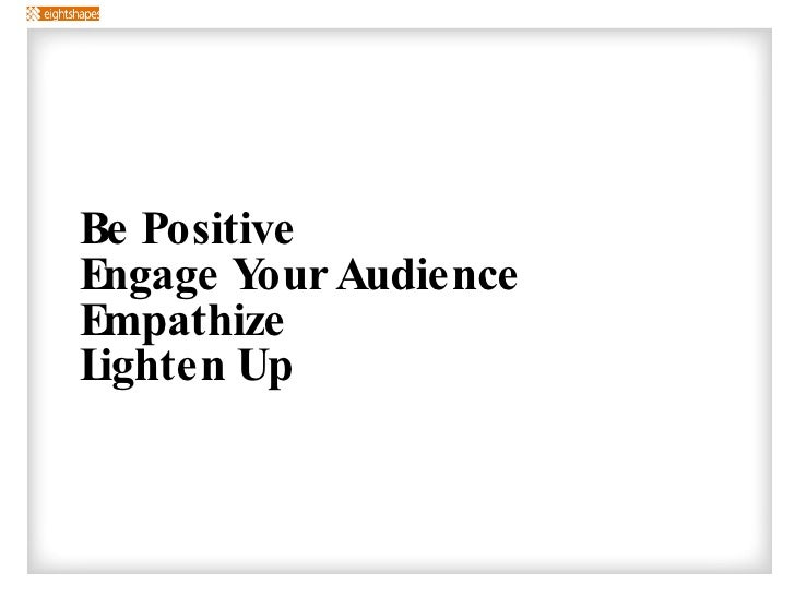 <ul><li>Be Positive </li></ul><ul><li>Engage Your Audience </li></ul><ul><li>Empathize </li></ul><ul><li>Lighten Up </li><...