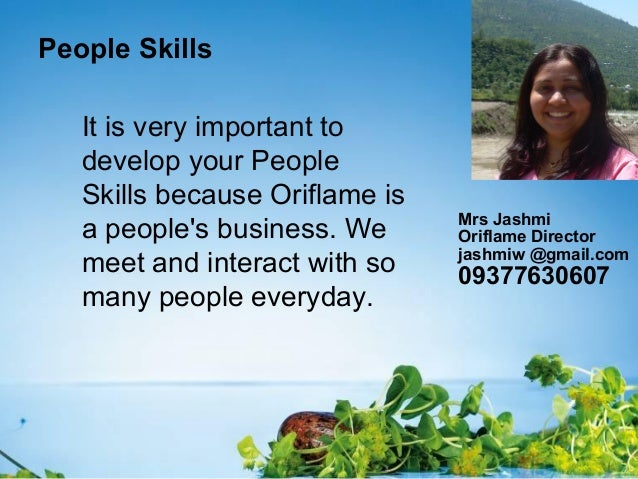 People SkillsIt is very important todevelop your PeopleSkills because Oriflame isa peoples business. Wemeet and interact w...