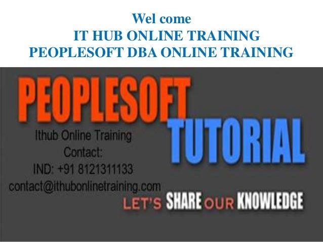 Wel come IT HUB ONLINE TRAINING PEOPLESOFT DBA ONLINE TRAINING