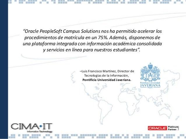 Campus Solutions - Generalidades • Las instituciones de educación superior, actualmente, cualquiera sea su envergadura, ne...