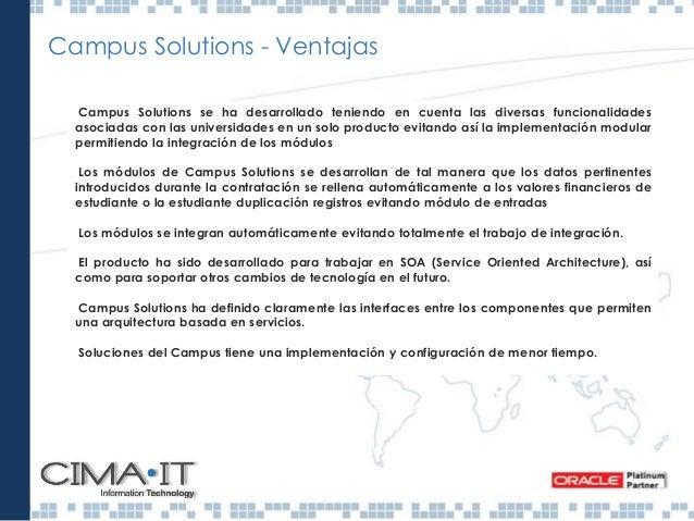 Campus Solutions – Beneficios que Aporta • Su extensa funcionalidad permite la cobertura de todos los procesos relacionado...