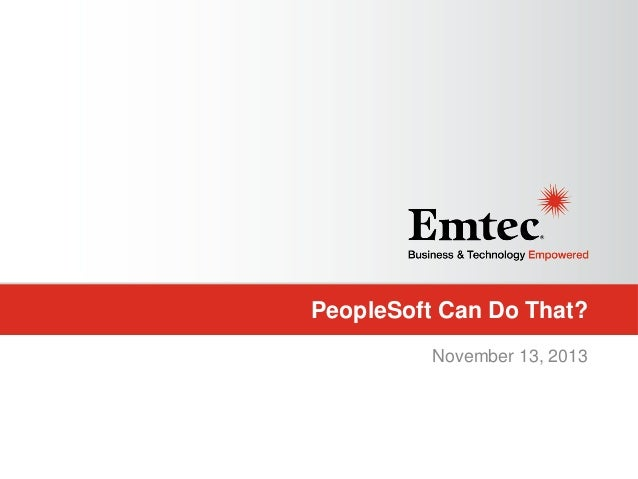 PeopleSoft Can Do That? November 13, 2013