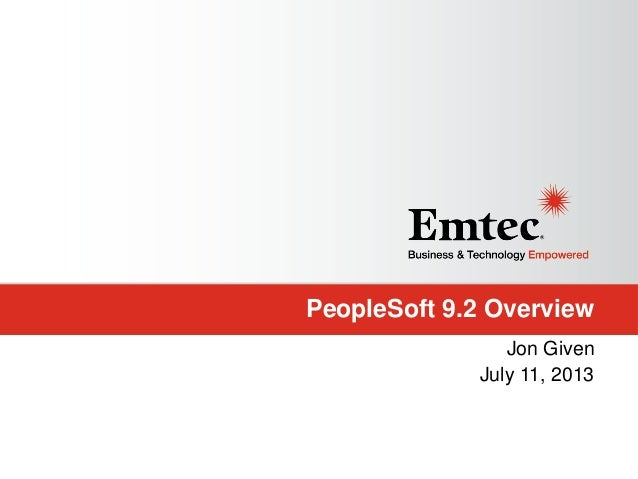 PeopleSoft 9.2 Overview Jon Given July 11, 2013