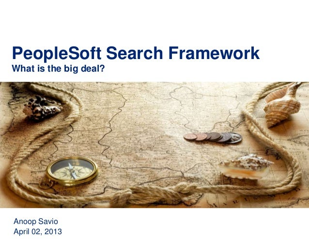 PeopleSoft Search FrameworkWhat is the big deal?Anoop SavioApril 02, 2013