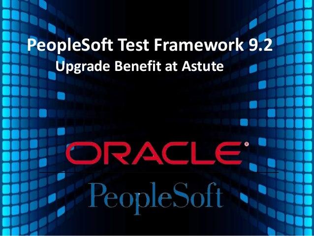 PeopleSoft Test Framework 9.2 Upgrade Benefit at Astute