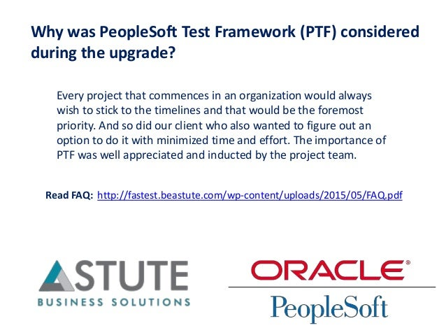 Why was PeopleSoft Test Framework (PTF) considered during the upgrade? Every project that commences in an organization wou...