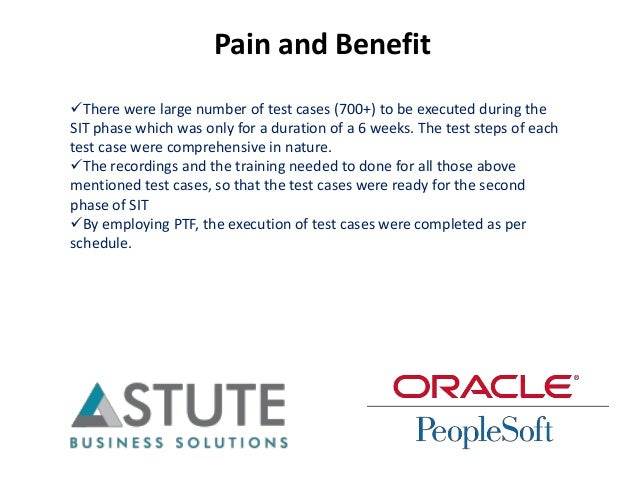 Pain and Benefit There were large number of test cases (700+) to be executed during the SIT phase which was only for a du...