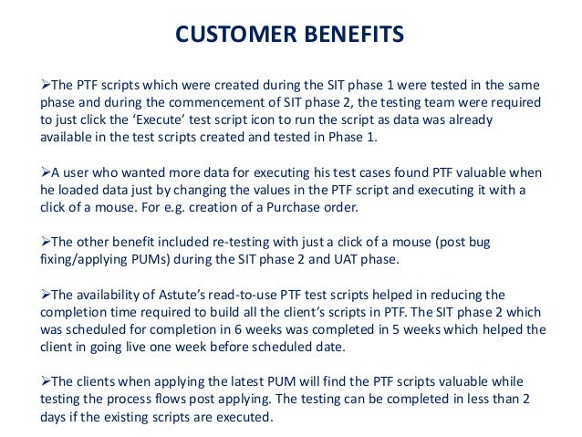 CUSTOMER BENEFITS The PTF scripts which were created during the SIT phase 1 were tested in the same phase and during the ...