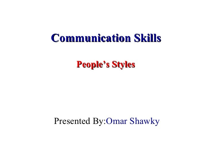 Communication Skills  People's Styles  Presented By:  Omar Shawky
