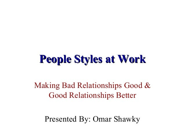 People Styles at WorkPeople Styles at Work Making Bad Relationships Good & Good Relationships Better Presented By: Omar Sh...