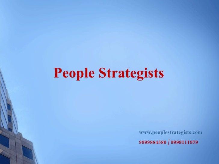 People Strategists                www.peoplestrategists.com              9999884580 / 9999111979