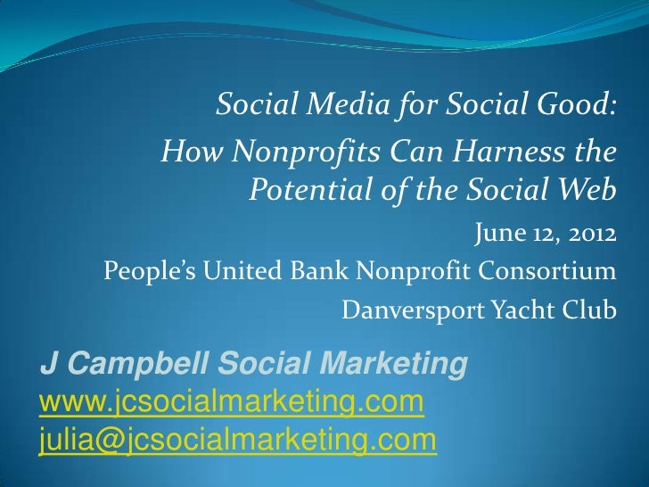 Social Media for Social Good:        How Nonprofits Can Harness the             Potential of the Social Web               ...