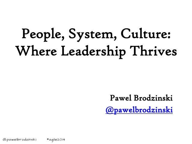 Pawel Brodzinski @pawelbrodzinski People, System, Culture: Where Leadership Thrives