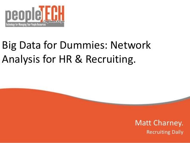Big Data for Dummies: Network Analysis for HR & Recruiting. Matt Charney. Recruiting Daily