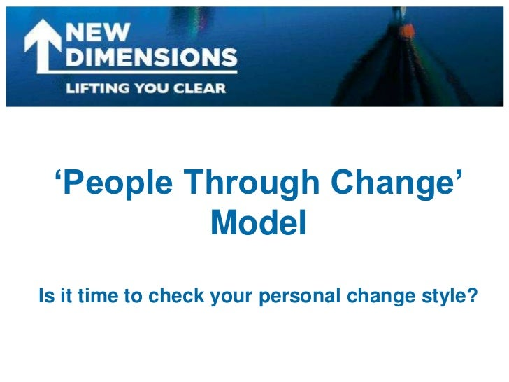 'People Through Change'<br />Model<br />Is it time to check your personal change style?<br />