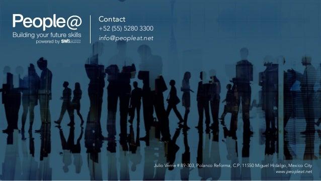Contact +52 (55) 5280 3300 info@peopleat.net Julio Verne # 89-303, Polanco Reforma, C.P. 11550 Miguel Hidalgo, Mexico City...