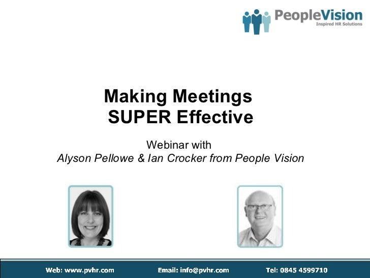 Making Meetings  SUPER Effective Webinar with   Alyson Pellowe & Ian Crocker from People Vision