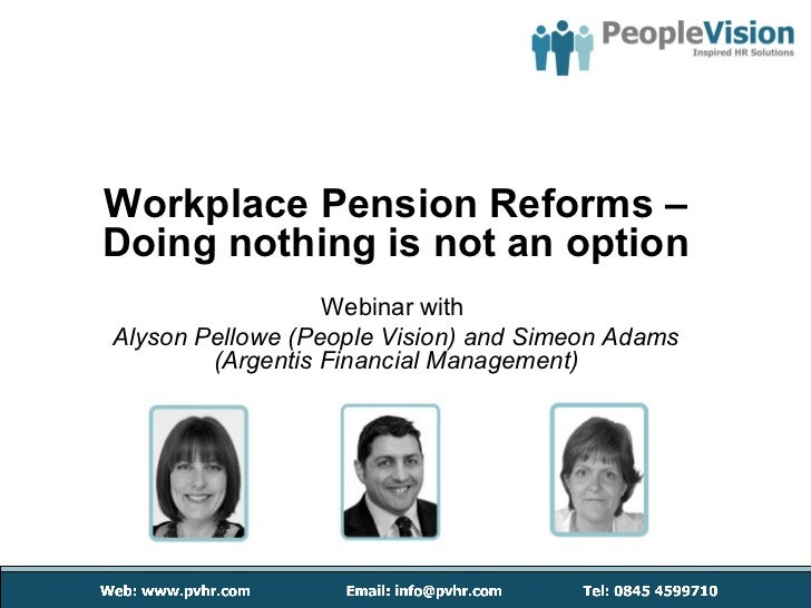 Workplace Pension Reforms – Doing nothing is not an option Webinar with   Alyson Pellowe (People Vision) and Simeon Adams ...