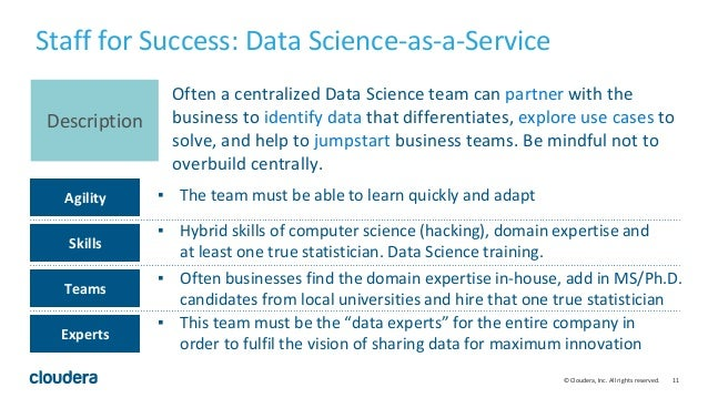 11© Cloudera, Inc. All rights reserved. Often a centralized Data Science team can partner with the business to identify da...