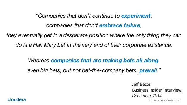 """19© Cloudera, Inc. All rights reserved. """"Companies that don't continue to experiment, companies that don't embrace failure..."""