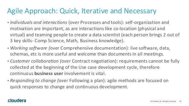 21© Cloudera, Inc. All rights reserved. Agile Approach: Quick, Iterative and Necessary • Individuals and interactions (ove...