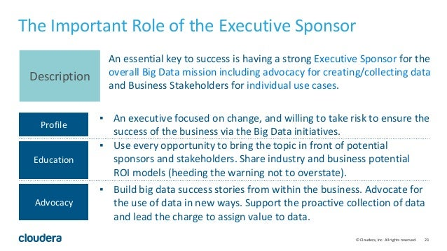 23© Cloudera, Inc. All rights reserved. Description An essential key to success is having a strong Executive Sponsor for t...
