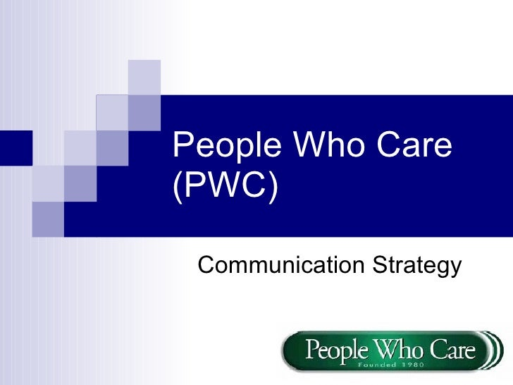 People Who Care (PWC)   Communication Strategy