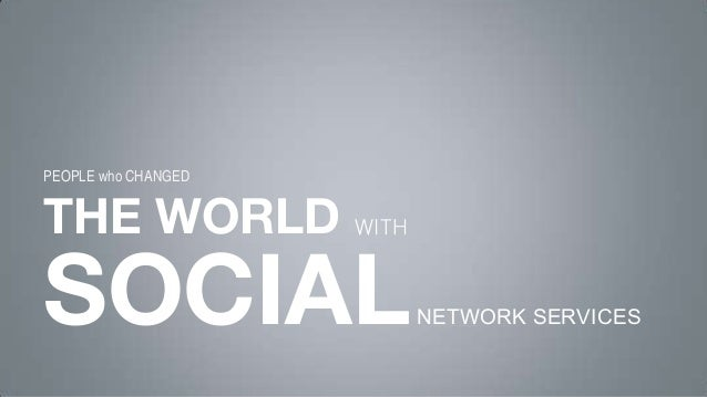 THE WORLD SOCIAL WITH NETWORK SERVICES PEOPLE who CHANGED