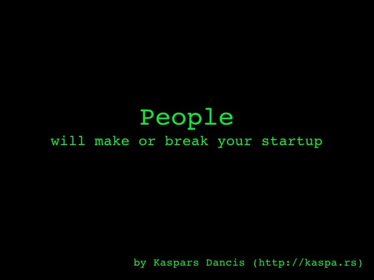Underrated truth:           people will make or break your startup                                   by @k7d