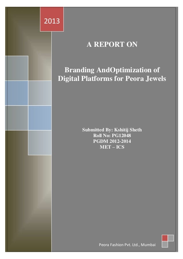 2013 A REPORT ON  Branding AndOptimization of Digital Platforms for Peora Jewels  Submitted By: Kshitij Sheth Roll No: PG1...
